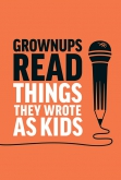Grownups Read Things They Wrote As Kids SOLD OUT