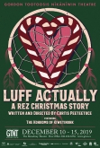 Luff Actually: A Rez Christmas Story (preview night)